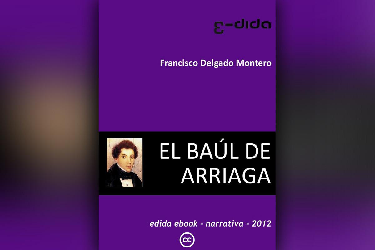 El baul de Arriaga - Francisco Delgado Montero - edida