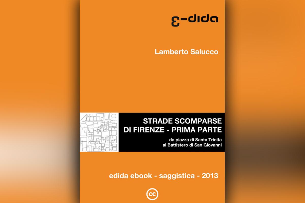 Lamberto Salucco - Strade Scomparse di Firenze - Prima Parte