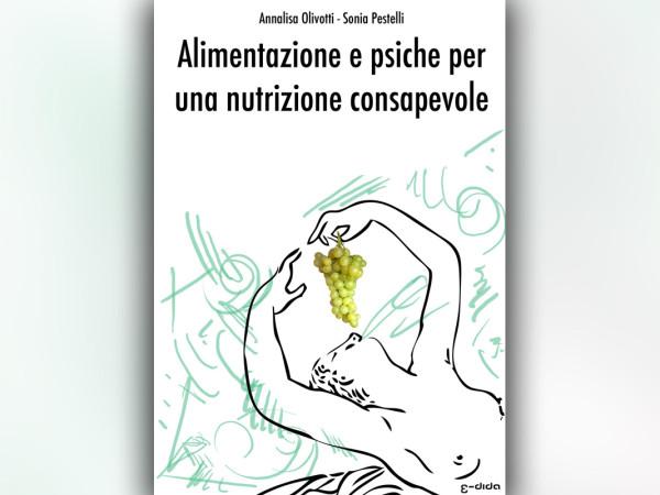 Alimentazione e psiche per una nutrizione consapevole - Olivotti, Pestelli - edida