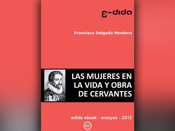 Las mujeres en la vida y obra de Cervantes - Francisco Delgado Montero - edida