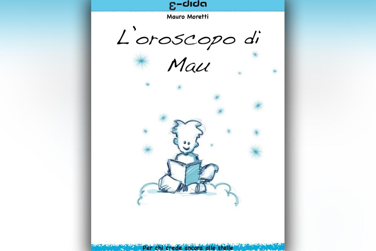Mauro Moretti - Oroscopo di Mau - edida