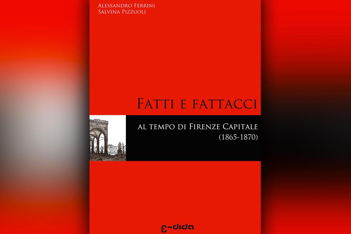 Fatti e fattacci al tempo di Firenze capitale - Ferrini, Pizzuoli - edida