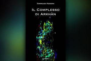 Il Complesso di Arkhàn: L'altra me che decise di restare - Tommaso Ferrini - Edida