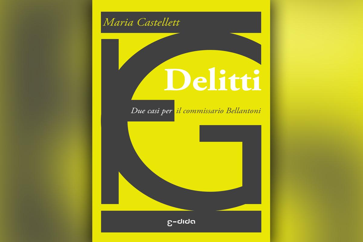 Delitti: Due casi per il commissario Bellantoni - Maria Castellett - Edida