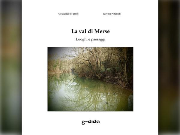 La val di Merse: Luoghi e paesaggi - Salvina Pizzuoli, Alessandro Ferrini - Edida